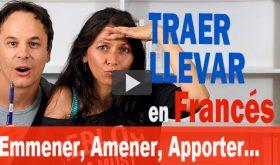 Traer y Llevar en Francés (Emmener, Amener, Apporter…)